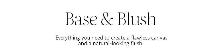 Base & blush: everything you need to create a flawless canvas and a natural-looking finish