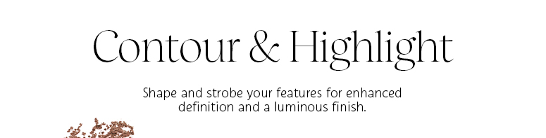 shape and strobe your features for enhanced definition and a luminous finish