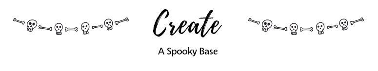 Create a spooky base