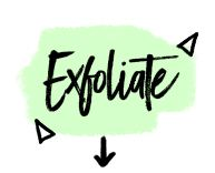 Exfoliate: Highly prized for their detoxifying properties, green tea and charcoal help clear the skin's surface.