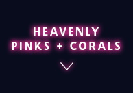 Heavenly Pinks + Corals