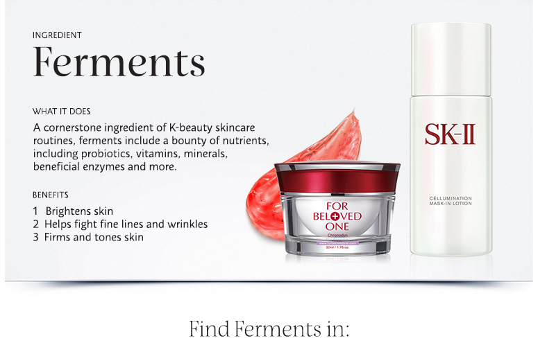 Ferments: A cornerstone ingredient of K-beauty skincare routines, ferments include a bounty of nutrients, including probiotics, vitamins, minerals, beneficial enzymes and more