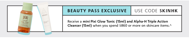 Beauty Pass Exclusive. Use code SKINPH. Receieve a mini Pixi Glow Tonic (15ml) and SEPHORA COLLECTION Triple Action Cleansing Water (15ml) when you spend PHP3,500 or more on skincare items^.