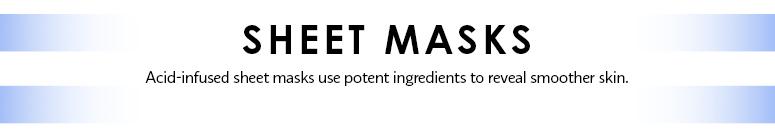 Sheet Masks: Acid-infused sheet masks use potent ingredients to reveal smoother skin.
