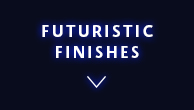 Futuristic Finishes