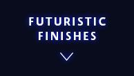 Futuristic Finishes